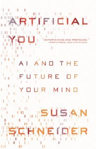 "Blogging Susan Schneider's ""Artificial You"", Part I"